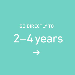 Go directly to 2-4 years